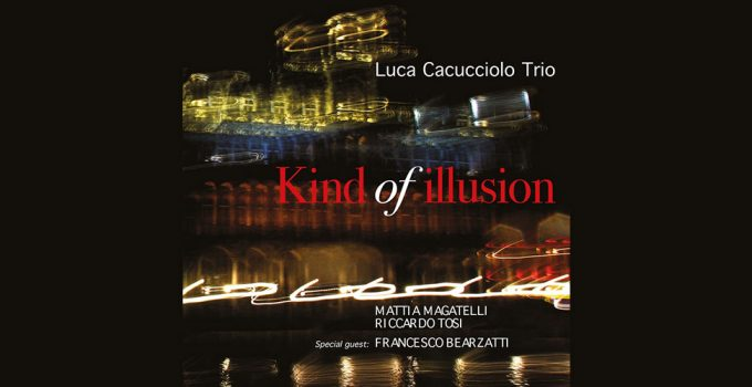 luca cacucciolo trio - kind of illusion